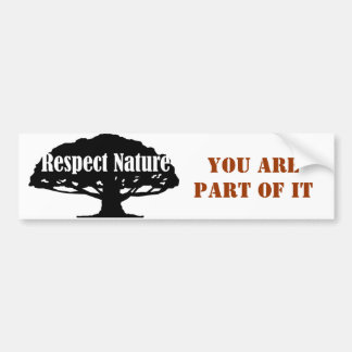 Respect Nature, you are part of it Bumper Sticker