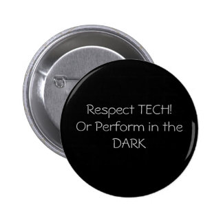 Respect TECH!Or Perform in the DARK 6 Cm Round Badge