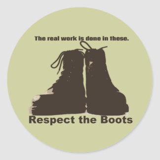 Respect the Boots: What REAL workers wear! Round Sticker
