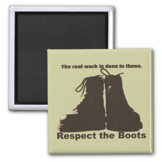 Respect the Boots: What REAL workers wear! Square Magnet