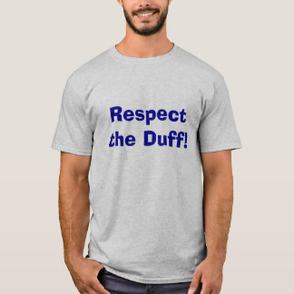 Respect the Duff! T-Shirt