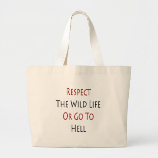 Respect The Wild Life Or Go To Hell Tote Bags