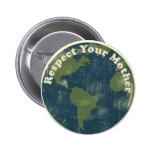 Respect your Mother Earth 6 Cm Round Badge