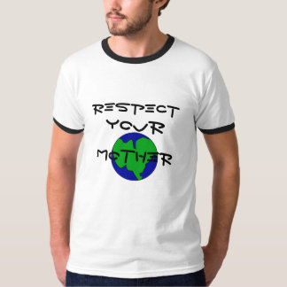 RESPECT YOUR MOTHER EARTH SHIRT