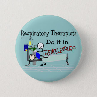 Respiratory Therapists do it in Trendelenburg 6 Cm Round Badge
