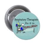 Respiratory Therapists do it in Trendelenburg 6 Cm Round Badge