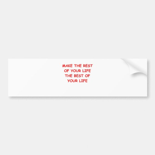 rest of your life bumper stickers