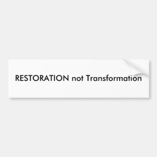 RESTORATION not Transformation Bumper Sticker