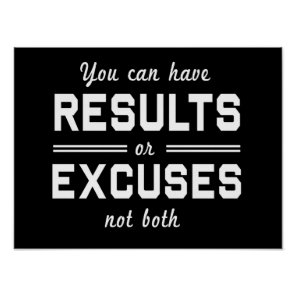 Results or Excuses Poster
