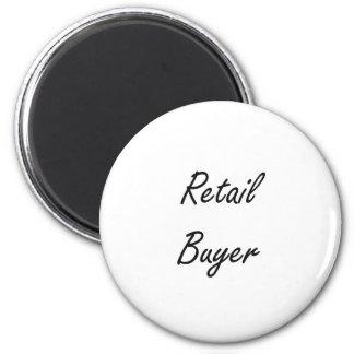 Retail Buyer Artistic Job Design 6 Cm Round Magnet