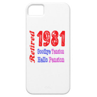 Retired 1981 , Goodbye Tension Hello Pension iPhone 5 Covers