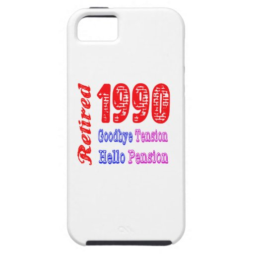 Retired 1990 , Goodbye Tension Hello Pension iPhone 5 Covers