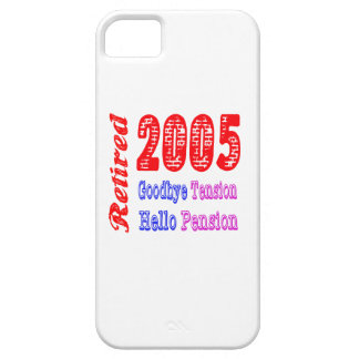 Retired 2005 , Goodbye Tension Hello Pension iPhone 5 Cases