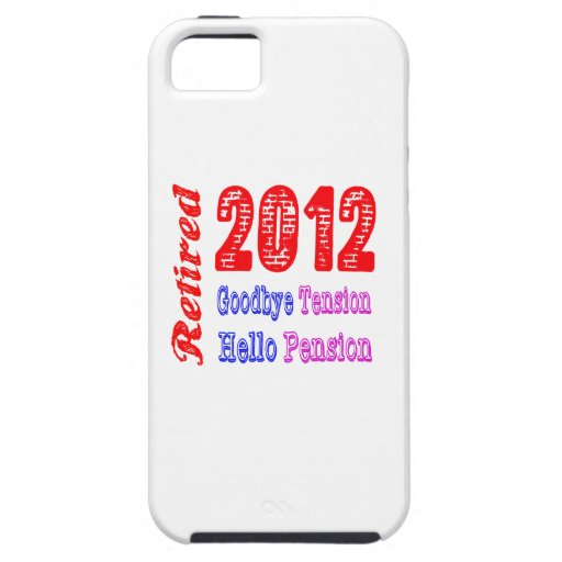 Retired 2012 , Goodbye Tension Hello Pension iPhone 5/5S Case