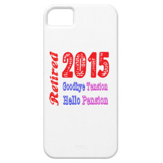 Retired 2015 , Goodbye Tension Hello Pension iPhone 5 Cases