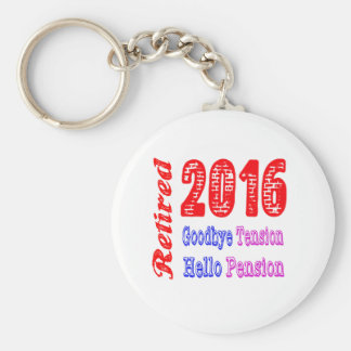 Retired 2016 , Goodbye Tension Hello Pension Key Chains