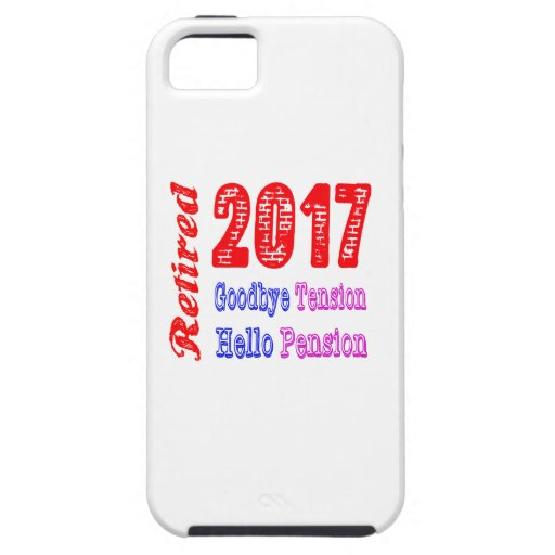 Retired 2017 , Goodbye Tension Hello Pension iPhone 5 Case