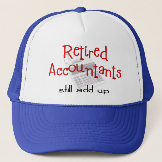 "Retired Accountants ""Still Add Up"" Trucker Hat"