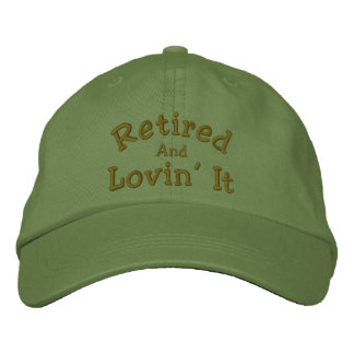 Retired And Lovin' It Funny Embroidered Hat