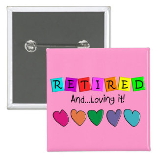 """Retired and Loving it"" T-Shirts and Gifts 15 Cm Square Badge"