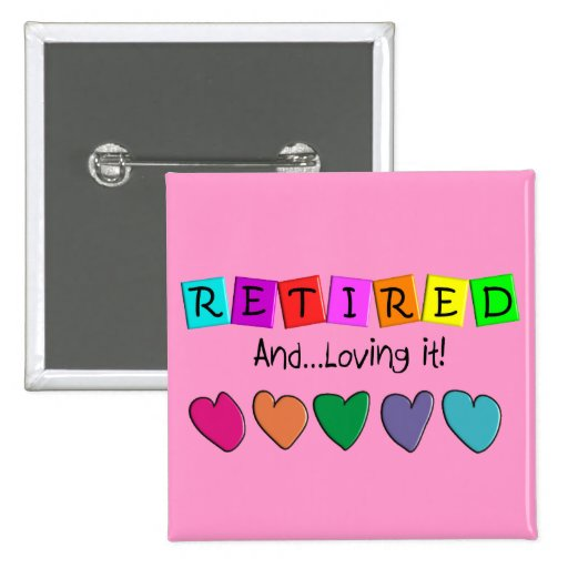 """Retired and Loving it"" T-Shirts and Gifts Pinback Buttons"
