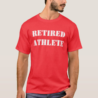 Retired Athlete T-Shirt