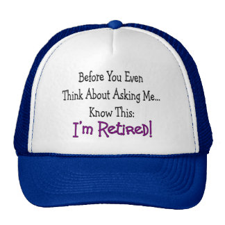 """""""Retired Before You Even Think of Asking"""" Hats"""