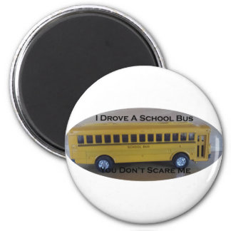 Retired Bus Driver You Don't Scare Me Refrigerator Magnet