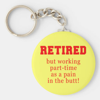 Retired But Working Parttime as a Pain in the Butt Basic Round Button Key Ring