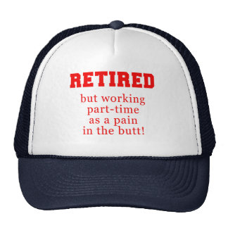 Retired But Working Parttime as a Pain in the Butt Cap