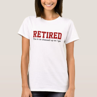 RETIRED dressed up Humor T-Shirt