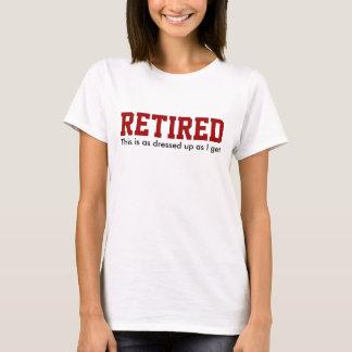 RETIRED dressed up Humor T-Shirt