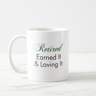 Retired Earned It Loving It Mug