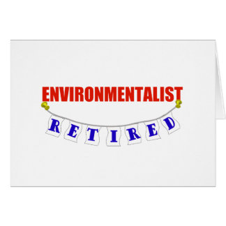 RETIRED ENVIRONMENTALIST GREETING CARD