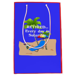 Retired...Every Day is Saturday Medium Gift Bag