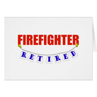 RETIRED FIREFIGHTER GREETING CARD