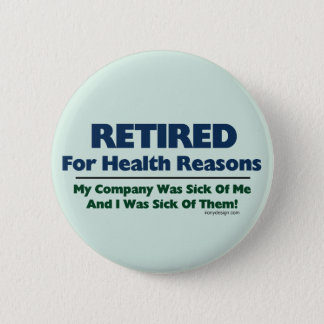 Retired For Health Reasons Humor 6 Cm Round Badge