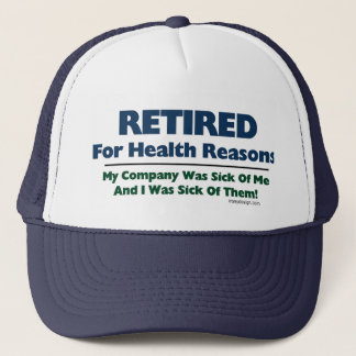 Retired For Health Reasons Trucker Hat
