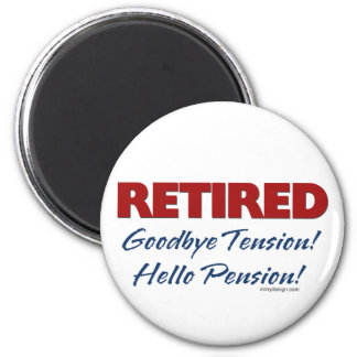Retired: Goodbye Tension Hello Pension! 6 Cm Round Magnet