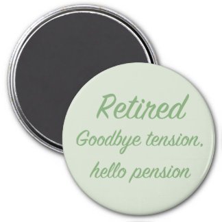 Retired: Goodbye tension, hello pension 7.5 Cm Round Magnet