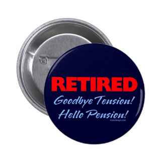 Retired: Goodbye Tension Hello Pension! Pins