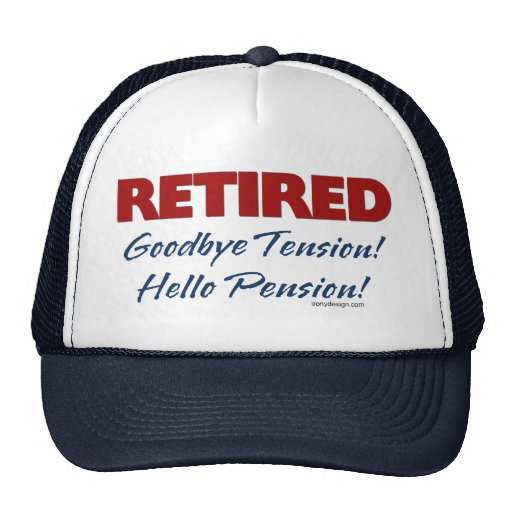 Retired: Goodbye Tension Hello Pension! Cap