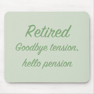 Retired: Goodbye tension, hello pension Mouse Mat