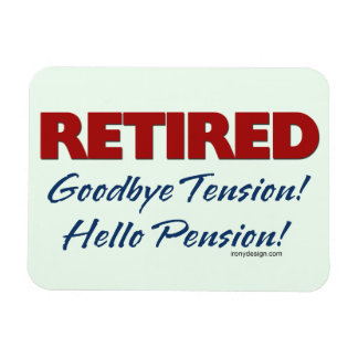 Retired Goodbye Tension Hello Pension Flexible Magnets