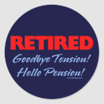 Retired: Goodbye Tension Hello Pension! Round Stickers