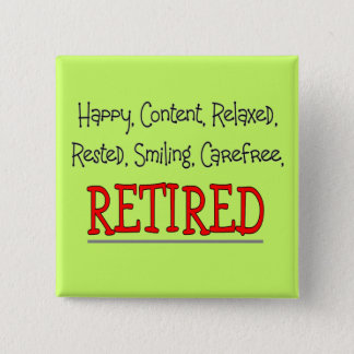 """""""RETIRED- Happy, Carefree, Relax""""...Funny 15 Cm Square Badge"""