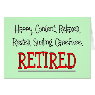 """""""RETIRED- Happy, Carefree, Relax""""...Funny Greeting Card"""