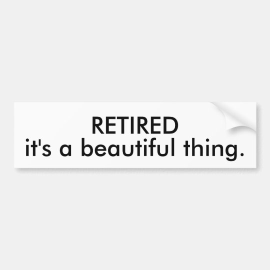 RETIRED it's a beautiful thing. Bumper Sticker