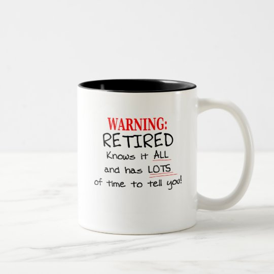 RETIRED Knows it ALL and has PLENTY of time... Two-Tone Coffee Mug