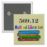 Retired Librarian 569.0 (Dewey Decimal System) Pin